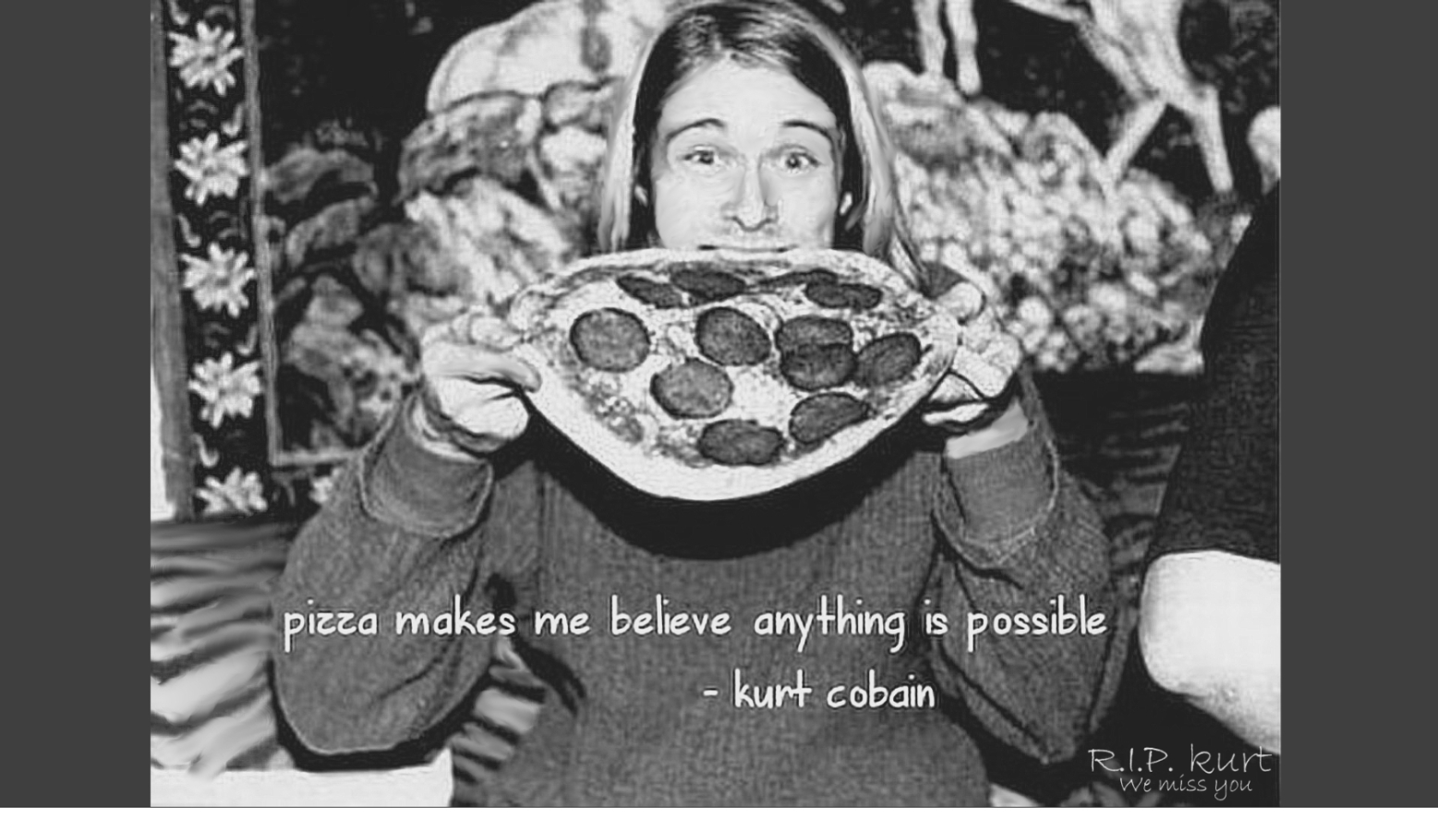 """Black and white image of Kurt Cobain chomping on a whole pizza and text overlay of his quote """"pizza makes me believe anything is possible"""""""